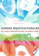 Libro de Juegos Multiculturales. 225 Juegos Tradicionales Para Un Mundo Global