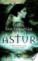 Libro de Astur : La última Mujer De Su Estirpe, Un Guerrero Visigodo, Una Profecía Que Marcará Sus Destinos