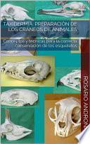 Libro de Taxidermia: Preparación De Los Cráneos De Animales   Conceptos Y Técnicas Para La Correcta Conservación De Los Esqueletos