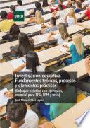Libro de InvestigaciÓn Educativa. Fundamentos TeÓricos, Procesos Y Elementos PrÁcticos (enfoque PrÁctico Con Ejemplos. Esencial Para Tfg, Tfm Y Tesis)