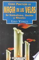 Libro de Como Practicar La Magia De Las Velas/ How To Practice The Magic Of The Candles
