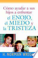 Libro de Cómo Ayudar A Sus Hijos A Enfrentar El Enojo, El Miedo Y La Tristeza