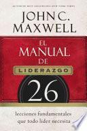 Libro de El Manual De Liderazgo: 26 Lecciones Fundamentales Que Todo Lider Necesita