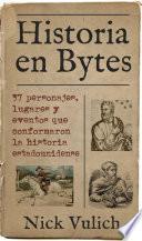 Libro de Historia En Bytes. 37 Personajes, Lugares Y Eventos Que Conformaron La Historia Estadounidense