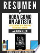 Libro de Resumen De  Roba Como Un Artista: Las 10 Cosas Que Nadie Te Ha Dicho Acerca De Ser Creativo   De Austin Kleon