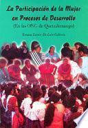 Libro de La Participación De La Mujer En Procesos De Desarrollo (en Las Ong De Quetzaltenango)