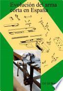 Libro de Evolución Del Arma Corta En España