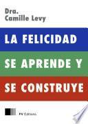 Libro de La Felicidad Se Aprende Y Se Construye