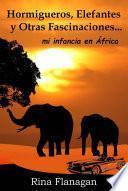 Libro de Hormigueros, Elefantes Y Otras Fascinaciones… Mi Infancia En África