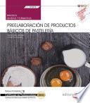Libro de Manual. Preelaboración De Productos Básicos De Pastelería (uf0819). Certificados De Profesionalidad. Operaciones Básicas De Pastelería (hotr0109)