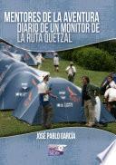 Libro de Mentores De La Aventura, Diario De Un Monitor De La Ruta Quetzal