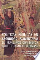 Libro de Políticas Públicas En Seguridad Alimentaria En Municipios Con Menor índice De Desarrollo Humano