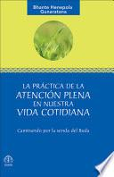 Libro de La Practica De La Atencion Plena En Nuestra Vida Cotidiana: Caminando Por La Senda Del Buda