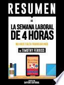 Libro de Resumen De  La Semana Laboral De 4 Horas: No Hace Falta Trabajar Mas   De Timothy Ferriss