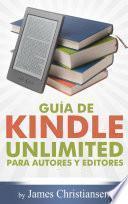 Libro de Guía De Kindle Unlimited Para Autores Y Editores