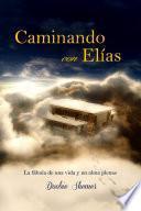 Libro de Caminando Con Elías: La Fábula De Una Vida Y Un Alma Plenas