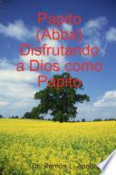 Libro de Papito (abba) Disfrutando A Dios Como Papito