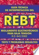Libro de Guía Técnica De Interpretación Del Reglamento Electrotécnico Para Baja Tensión. Real Decreto 842 2002