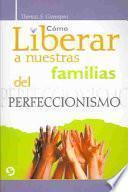 Libro de Cómo Liberar A Nuestras Familias Del Perfeccionismo