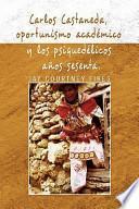 Libro de Carlos Castaneda, Oportunismo Académico Y Los Psiquedélicos Años Sesenta
