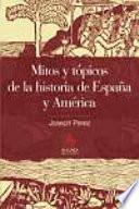 Libro de Mitos Y Tópicos De La Historia De España Y América