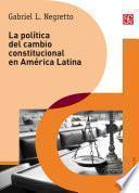 Libro de La Política Del Cambio Constitucional En América Latina