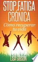 Libro de Stop Fatiga Crónica: Cómo Recuperar Tu Vida