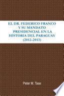 Libro de El Dr. Federico Franco Y Su Mandato Presidencial En La Historia Del Paraguay
