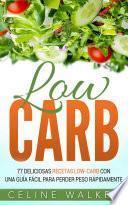 Libro de Low Carb: 77 Deliciosas Recetas Low Carb Con Una Guía Fácil Para Perder Peso Rápidamente