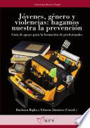 Libro de Jóvenes, Género Y Violencias: Hagamos Nuestra La Prevención
