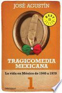 Libro de Tragicomedia Mexicana 1: La Vida En México De 1940 A 1970 (tragicomedia Mexicana, Volumen 1)
