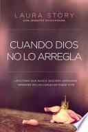 Libro de Cuando Dios No Lo Arregla: Experiencias Que No Quiere Tener, Verdades Que Necesita Para Vivir