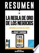 Libro de Resumen De  La Regla De Oro De Los Negocios: Aprende La Clave Del Exito   De Grant Cardone