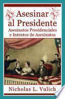 Libro de Asesinar Al Presidente. Asesinatos Presidenciales E Intentos De Asesinatos