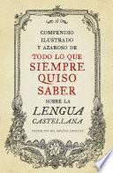 Libro de Compendio Ilustrado Y Azaroso De Todo Lo Que Siempre Quiso Saber Sobre La Lengua Castellana