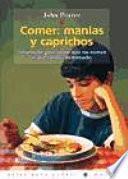 Libro de Comer: Manias Y Caprichos: Soluciones Para Niños Que No Comen O Que Comen Demasiado