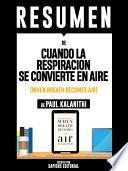 Libro de Resumen De  Cuando La Respiración Se Convierte En Aire (when Breath Becomes Air)   De Paul Kalanithi