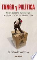 Libro de Tango Y Política. Sexo, Moral Burguesa Y Revolución En Argentina