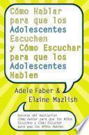 Libro de Cómo Hablar Para Que Los Adolescentes Escuchen Y Cómo Escuchar Para Que Los Adol