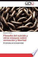 Libro de Filosofía Del Suicida Y Otros Ensayos Sobre Sensación Y Libertad