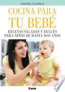 Libro de Cocina Para Tu Bebe. Recetas Saladas Y Dulces Para Niños De Hasta Dos Años.