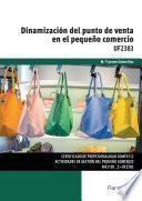 Libro de Uf2383   Dinamización Del Punto De Venta En El Pequeño Comercio