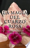 Libro de La Magia Del Cuarzo Rosa: Conjuros Simples Con Solo Una Piedra