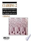 Libro de Información Estadística Sobre Relaciones Laborales De Jurisdicción Local. Chiapas. Cuaderno Número 2
