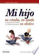 Libro de Mi Hijo No Estudia, No Ayuda, No Obedece