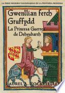 Libro de Gwenllian Ferch Gruffydd: La Princesa Guerrea De Deheubarth