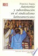 Libro de Autonomía Y Subordinación En El Sindicalismo Latinoamericano