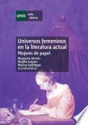 Libro de Universos Femeninos En La Literatura Actual. Mujeres De Papel