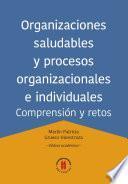 Libro de Organizaciones Saludables Y Procesos Organizacionales E Individuales