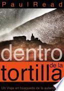 Libro de Dentro De La Tortilla: Un Viaje En Búsqueda De La Autenticidad